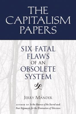 Capitalism Papers : Six Fatal Flaws of an Obsolete System