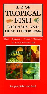A-Z of Tropical Fish Diseases & Health Problems Signs, Diagnoses, Causes, Treatment for Tropical Freshwater Fish