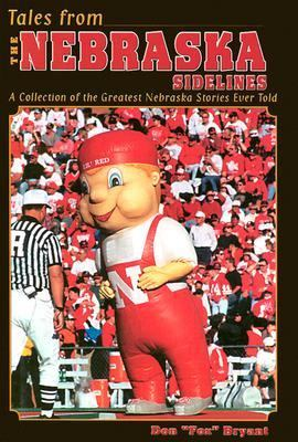 Tales from Nebraska Sidelines A Collection of the Greatest Nebraska Stories Ever Told