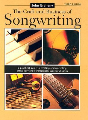 Craft and Business of Songwriting A Practical Guide to Creating and Marketing Artistically and Commercially Successful Songs