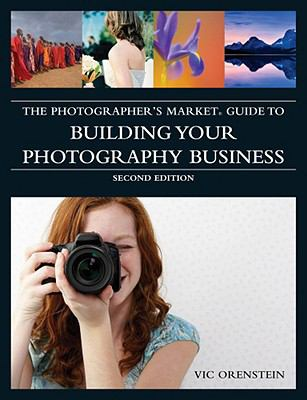 The Photographer's Market Guide to Building Your Photography Business (Photographers Market Guide to Building)