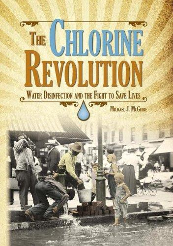 Chlorine Revolution, The: The History of Water Disinfection and the Fight to Save Lives