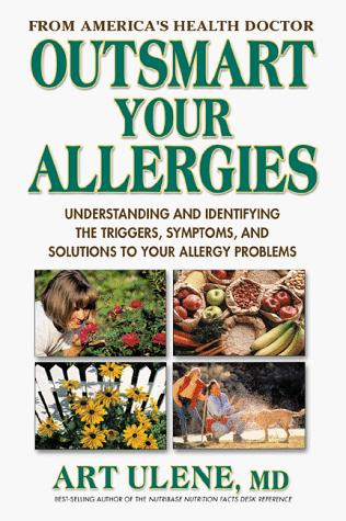 Outsmart Your Allergies: Understanding and Identifying the Symptoms, Triggers and Solutions to Your Allergy Problems