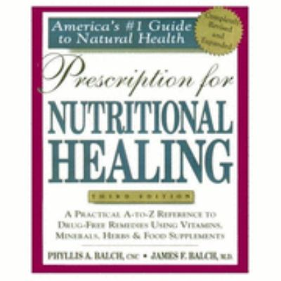 Prescription for Nutritional Healing: A Practical A-to-Z Reference to Drug-Free Remedies Using Vitamins, Minerals, Herbs and Food Supplements - Phyllis A. Balch - Paperback - 3RD, REVISED & EXPANDED
