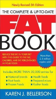 Complete & Up-to-date Fat Book Reduce the Fat in Your Diet With This Guide to the Fat, Calories, And Fat Percentages in Your Food