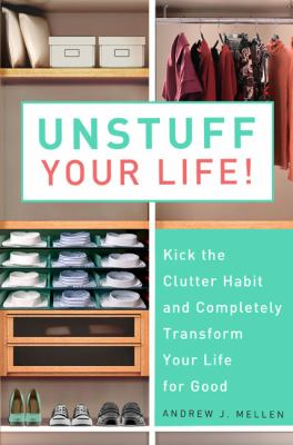 Unstuff Your Life! : Kick the Clutter Habit and Completely Organize Your Life for Good