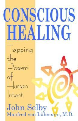 Conscious Healing: Tapping the Power of Human Intent