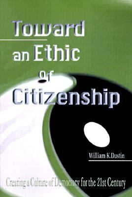 Toward an Ethic of Citizenship Creating a Culture of Democracy for the 21st Century