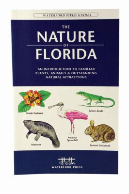 Nature Of Florida An Introduction To Familiar Plants, And Animals, & Outstanding Natural Attractions