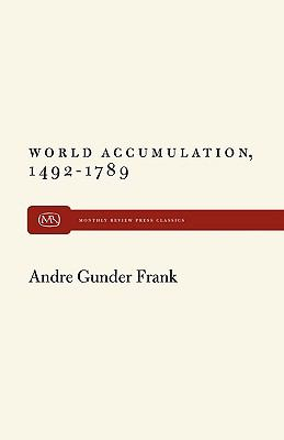 World Accumulation, 1492-1789 - Frank, Andre Gunder pdf epub