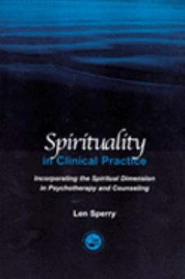 Spirituality in Clinical Practice Incorporating the Spiritual Dimension in Psychotherapy and Counseling