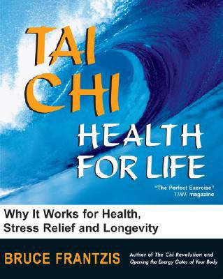 Tai Chi Health for Life, How and Why It Works for Health, Stress Relief and Longevity