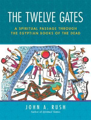 Twelve Gates A Spiritual Passage Through the Egyptian Books of the Dead
