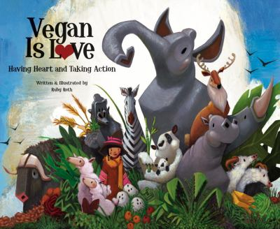Vegan Is Love : Having Heart and Taking Action