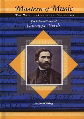 Life and Times of Guiseppe Verdi The World's Greatest Composers