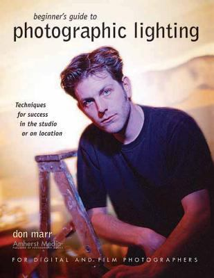 Beginners Guide to Photographic Lighting Techniques for Success in the Studio or on Location