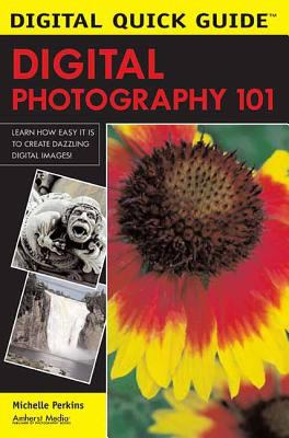 Digital Photography 101 Learn How Easy it is to Create Dazzling Digital Images!