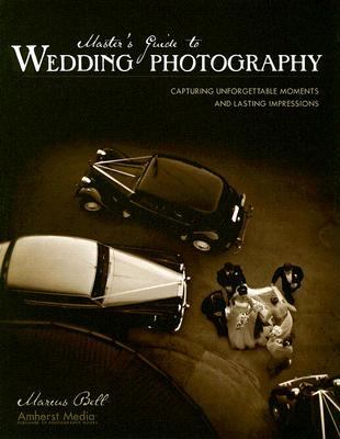 Master's Guide to Wedding Photography Capturing Unforgettable Moments And Lasting Impressions
