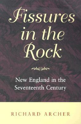 Fissures in the Rock New England in the Seventeenth Century
