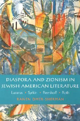 Diaspora and Zionism in Jewish American Literature Lazarus, Syrkin, Reznikoff, and Roth