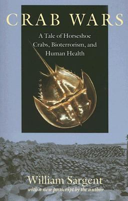 Crab Wars A Tale of Horseshoe Crabs, Bioterrorism, And Human Health