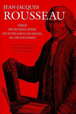 Emile: or On Education (Includes Emile and Sophie, or the Solitaires) (Collected Writings of Rousseau)