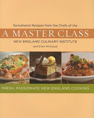 Master Class: Sensational Recipes from the Chefs of the New England Culinary Institute and Ellen Michaud