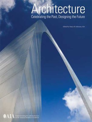 Architecture: Celebrating the Past, Designing the Future: Commemorating 150 Years of the American Institute of Architects