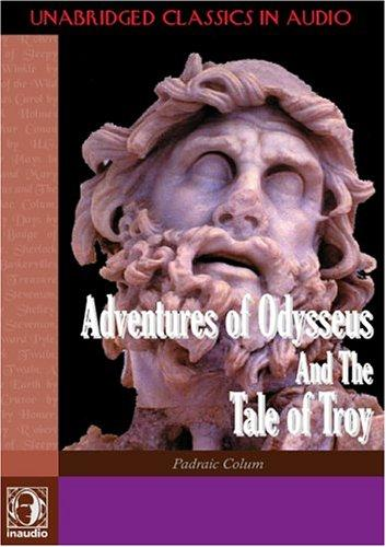 Adventures of Odysseus and the Tale of Troy (Adventure Classics)