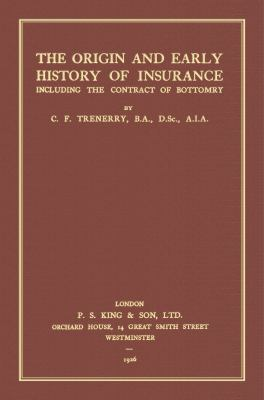 Origin and Early History of Insurance : Including the Contract of Bottomry