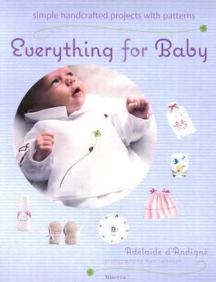 Everything for Baby Simple Handcrafted Projects With Patterns