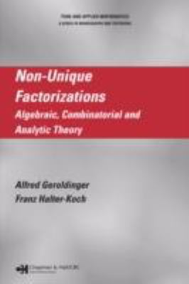Non-Unique Factorizations Algebraic, Combinatorial And Analytic Theory