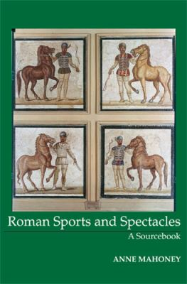 Roman Sports and Spectacles A Sourcebook