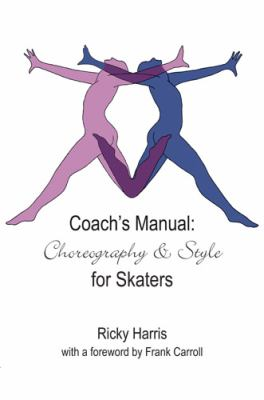 Coach's Manual Choreography and Style for Skaters