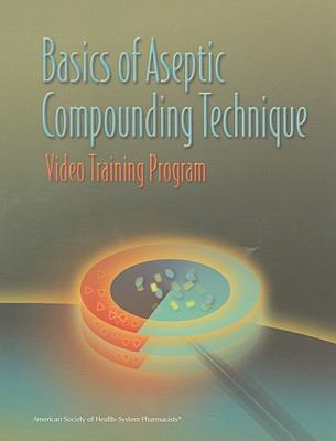 Basic Aseptic Compounding Technique: Video Training Program with Companion Workbook