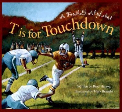 T Is for Touchdown A Football Alphabet