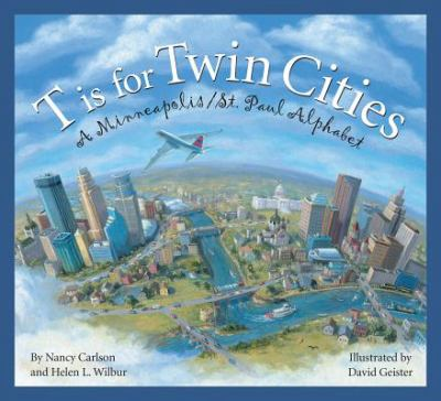 T Is for Twin Cities : A Minneapolis/St. Paul Alphabet