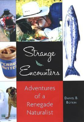 Strange Encounters The Adventures Of A Renegade Naturalist