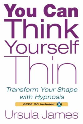 You Can Think Yourself Thin: Transform Your Shape with Hypnosis