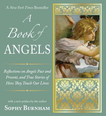 Book of Angels : Reflections on Angels Past and Present,and True Stories of How They Touch Our Lives