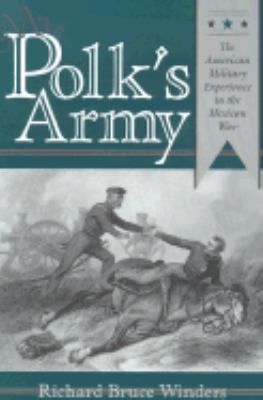 Mr. Polk's Army American Military Experience in the Mexican War