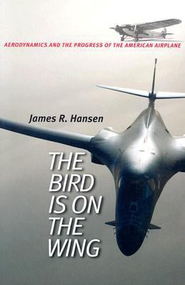 Bird Is on the Wing Aerodynamics and the Progress of the American Airplane