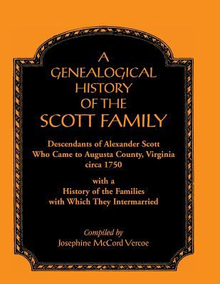 A Genealogical History of the Scott Family, Descendants of Alexander Scott, who came to Augusta County, Virginia, ca. 1750