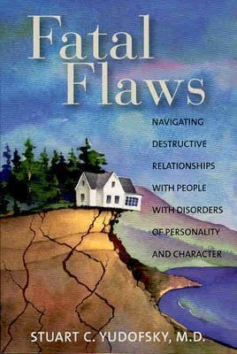 Fatal Flaws Navigating Destructive Relationships With People With Disorders Of Personality And Character