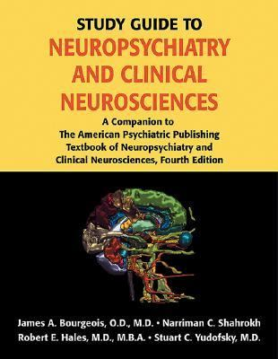 Study Guide to Neuropsychiatry A Companion to the American Psychiatric Publishing Textbook of Neuropsychiatry And Clinical Neurosciences