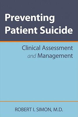 Preventing Patient Suicide : Clinical Assessment and Management