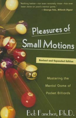 Pleasures of Small Motions Mastering the Mental Game of Pocket Billiards