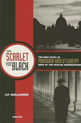 The Scarlet and the Black: The True Story of Monsignor Hugh O Flaherty, Hero of the Vatican Underground