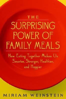 Surprising Power Of Family Meals How Eating Together Makes Us Smarter, Stronger, Healthier, and Happier