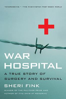 War Hospital A True Story of Surgery and Survival